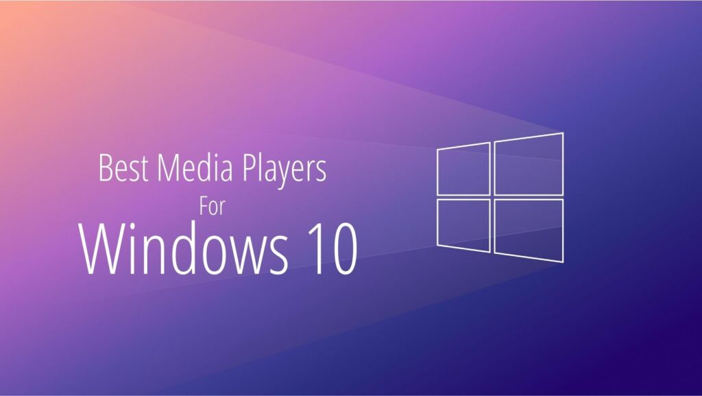Best Media Players for Windows 10